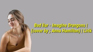 Gambar cover Bad liar - Imagine Drangons | (cover by ; Anna Hamilton) | Lirik