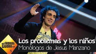 El monólogo de Jesús Manzano sobre los problemas y los niños - El Hormiguero 3.0