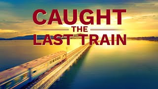 "Attend the Heavenly Feast With Lord Jesus | Gospel Movie ""Caught the Last Train"" 