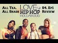 All Tea All Shade Love and Hip Hop Hollywood S4 Ep 1 Review