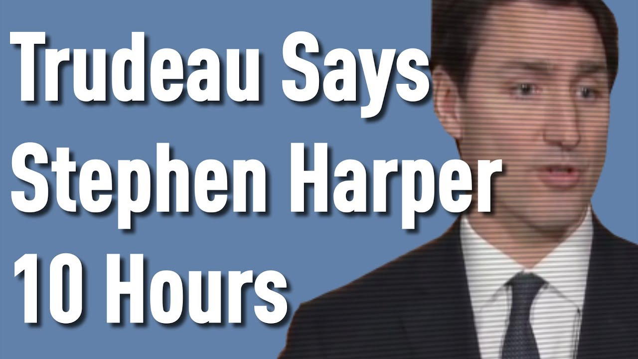 320c135407 10 Hours of Justin Trudeau Saying Stephen Harper - YouTube