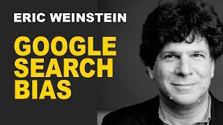 Eric Weinstein: This is How Google Biases the Results