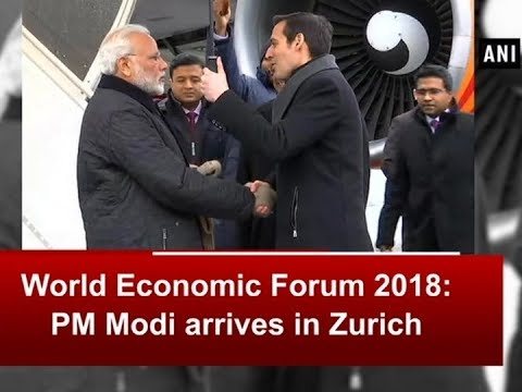 World Economic Forum 2018: PM Modi arrives in Zurich - ANI News