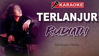 Download Rudiath RB - Terlanjur (Karaoke)