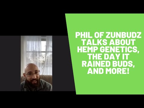 Phil of Zunbudz talks about Hemp Genetics, The Day it rained buds, and More!