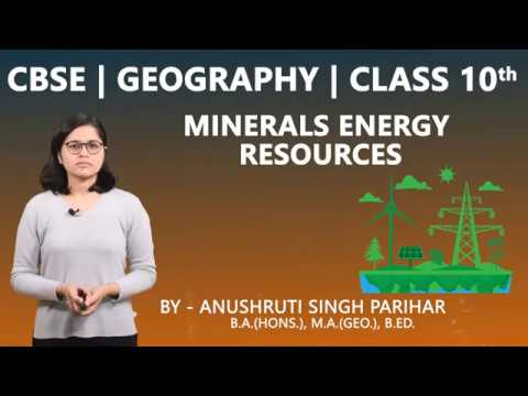 CBSE 10th   Social Science   Geography   Minerals & Energy Resources     Chapter-5  Part-1  Summary