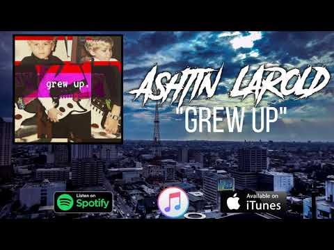 Ashtin Larold - Grew Up [Prod. Caliberbeats]