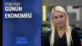 Günün Ekonomisi 27 06 2019 Perşembe