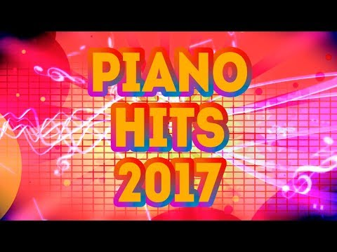 Piano Hits 2017 (99 minutes with the best piano versions of 2017 songs)