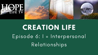 Creation Life Episode 6: I = Interpersonal Relationships