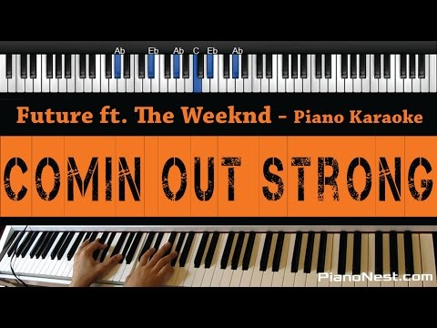 Future - Comin Out Strong ft. The Weeknd - Piano Karaoke / S