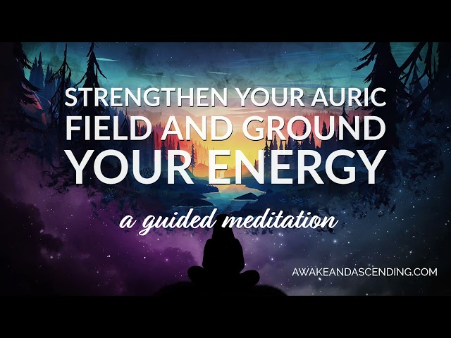 Strengthen your auric field and ground your energy guided meditation