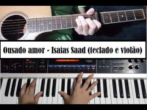 Ousado amor - Isaias Saad // Violão e teclado (intro e acordes)