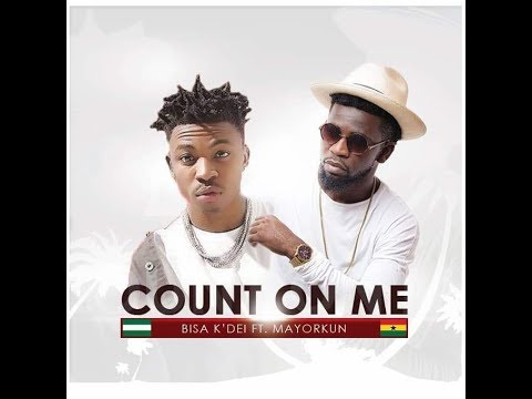 Bisa Kdei ft. Mayorkun - Count On Me (Audio)
