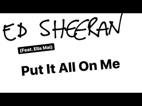 Put It All On Me Lyrics- Ed Sheeran Ft Ella Mai
