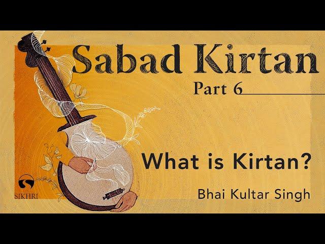 What is Kirtan – Bhai Kultar Singh, Pt.6