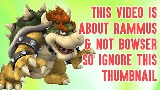THIS VIDEO IS ABOUT RAMMUS & NOT BOWSER SO IGNORE THIS THUMBNAIL