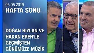 Doğan Hızlan ve Hakan Eren'le geçmişten günümüze müzik - Hafta Sonu 05.05.2019 Pazar