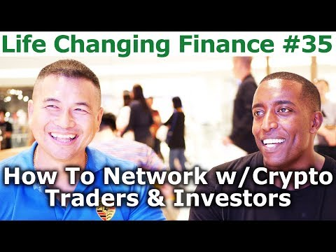 Life Changing Finance #35 – How To Network With Crypto Traders & Investors – By Tai Zen & Hen