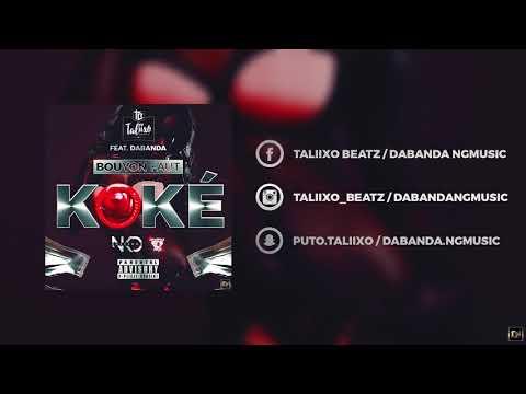 BOUYON FAUT KOKE - Taliixobeatz Ft Dabanda & Boutcha Bwa