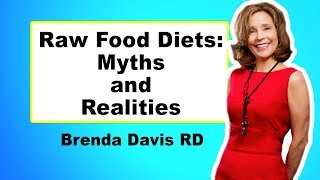 Raw Food Diets: Myths & Realities - Brenda Davis RD FULL TALK