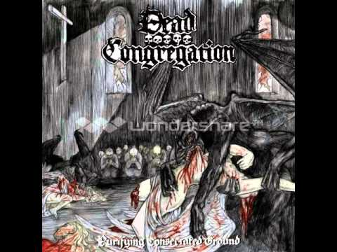 Dead Congregation - 2005 - Purifying Consecrated Ground [FULL EP]