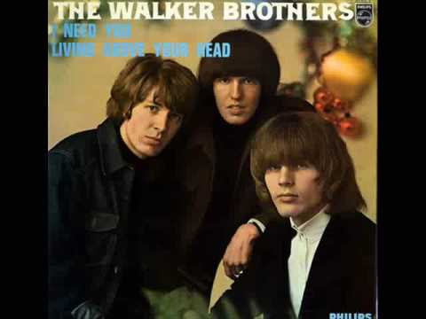 The Walker Brothers - I Need You