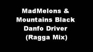 MadMelons & Mountains Black - Danfo Driver (Ragga Mix)