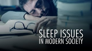 Sleep issues in modern society