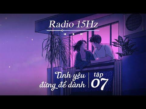 Radio 15Hz | Tập 7: Yêu là phải nói cũng như đói là phải ăn, tình yêu đừng để dành