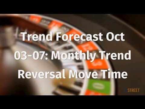 Trend Forecast Oct 03-07: Monthly Trend Reversal Move Time