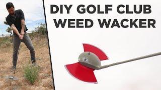 DIY Golf Club Weed Wacker