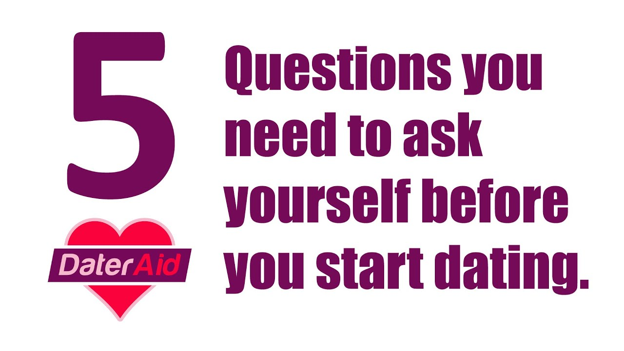Questions to ask yourself before you start dating