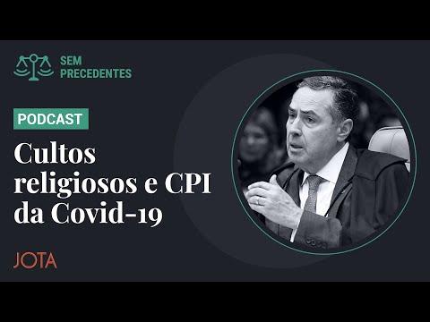Sem Precedentes, ep. 56: Cultos religiosos e CPI da Covid-19 - o STF em choque com Bolsonaro