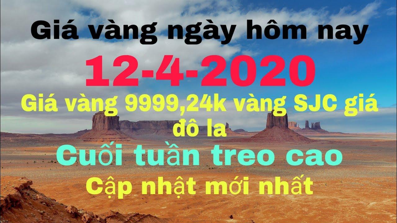 giá vàng ngày hôm nay 12 tháng 4 năm 2020/giá vàng 9999,24k vàng sjc giá đô la cập nhật mới nhất
