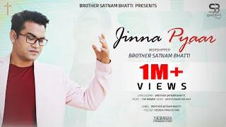 Jinna Pyaar | Brother Satnam Bhatti | Official Video | Masih Song 2020 | YP