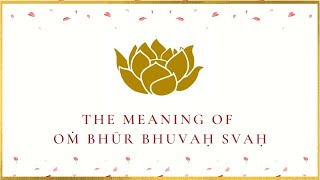 The Meaning of Oṁ Bhūr Bhuvaḥ Svaḥ