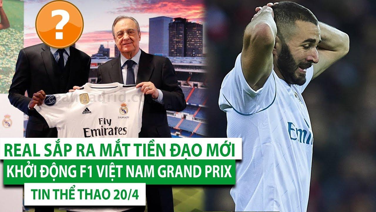 TIN THỂ THAO - BÓNG ĐÁ - CHUYỂN NHƯỢNG 20/4  Real ra mắt tiền đạo  Khởi động F1 Việt Nam Grand Prix