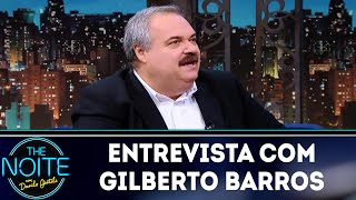 Entrevista com Gilberto Barros | The Noite (20/06/18)