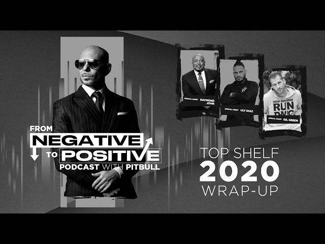 Pitbull - From Negative to Positive | Pitbull's Top Shelf 2020 Wrap-Up (Episode 9)
