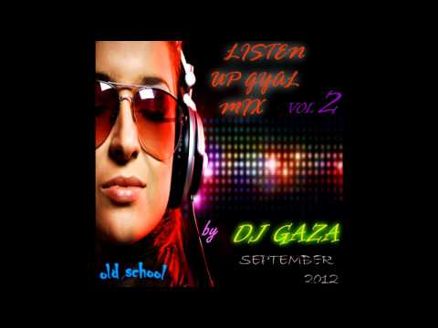 DJ GAZA   LISTEN UP GYAL MIX VOL 2   SEPTEMBER 2012 OLD SCHOOL