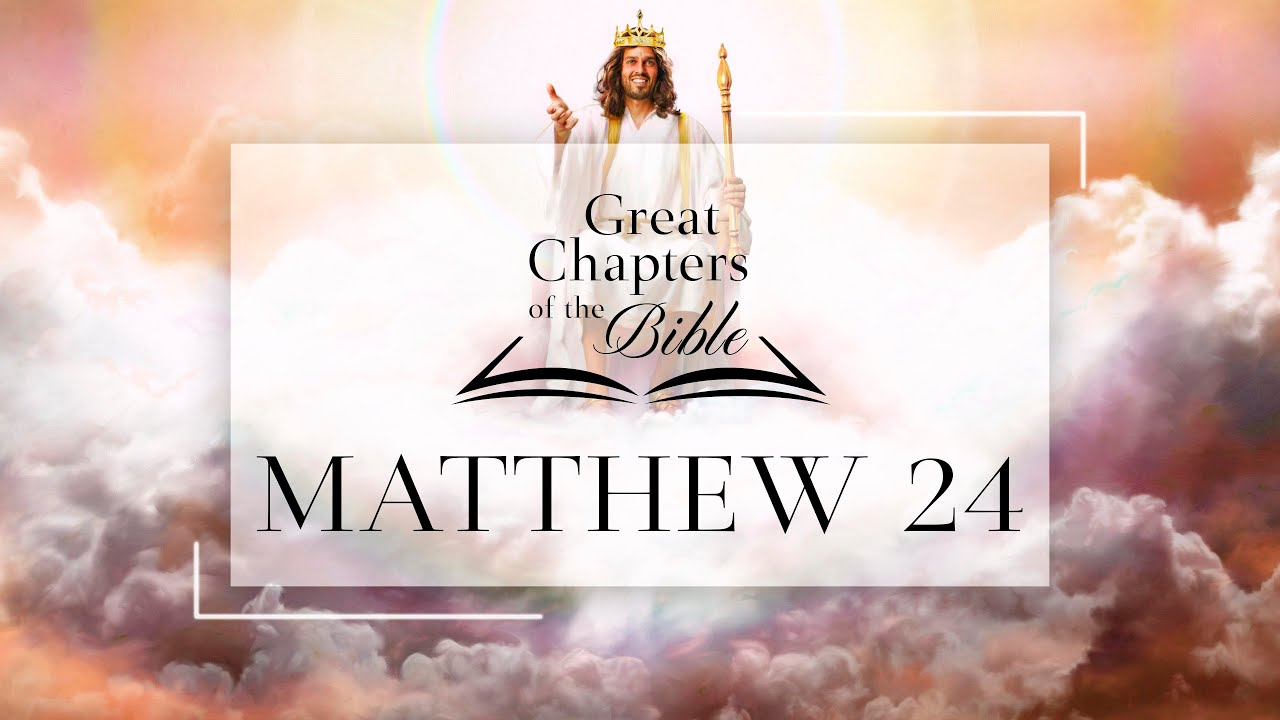 It Is Written - Great Chapters of the Bible: Matthew 24