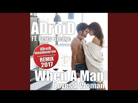 When a Man Loves a Woman (feat. Percy Sledge) (ADroiD Remix)