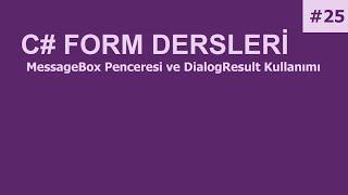 C# Form Dersleri-25 MessageBox Penceresi ve DialogResult Kullanımı