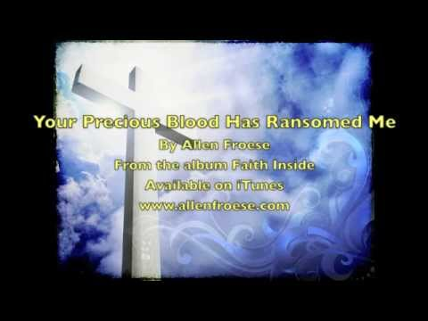 Allen Froese - Your Precious Blood Has Ransomed Me - Worship Music Lyrics Video