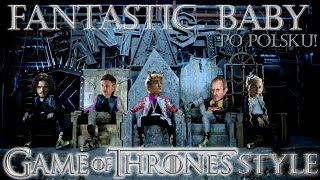 [BigBang] - Fantastic Baby - Game of Thrones edition! (PL)