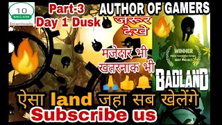 🔥🔥BADLAND🔥Superb adventure mobile game part 3 is amazing | Day 1 Dusk full || by author of gamers