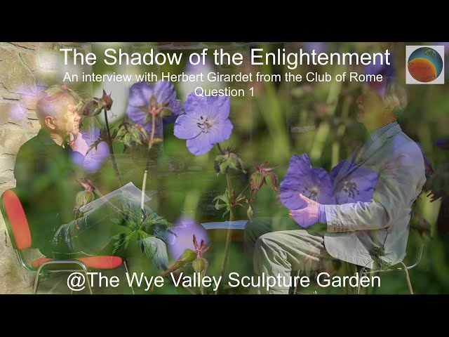 The Art of Sustainability with Herbert Girardet – The Shadow of the Enlightenment Question 1