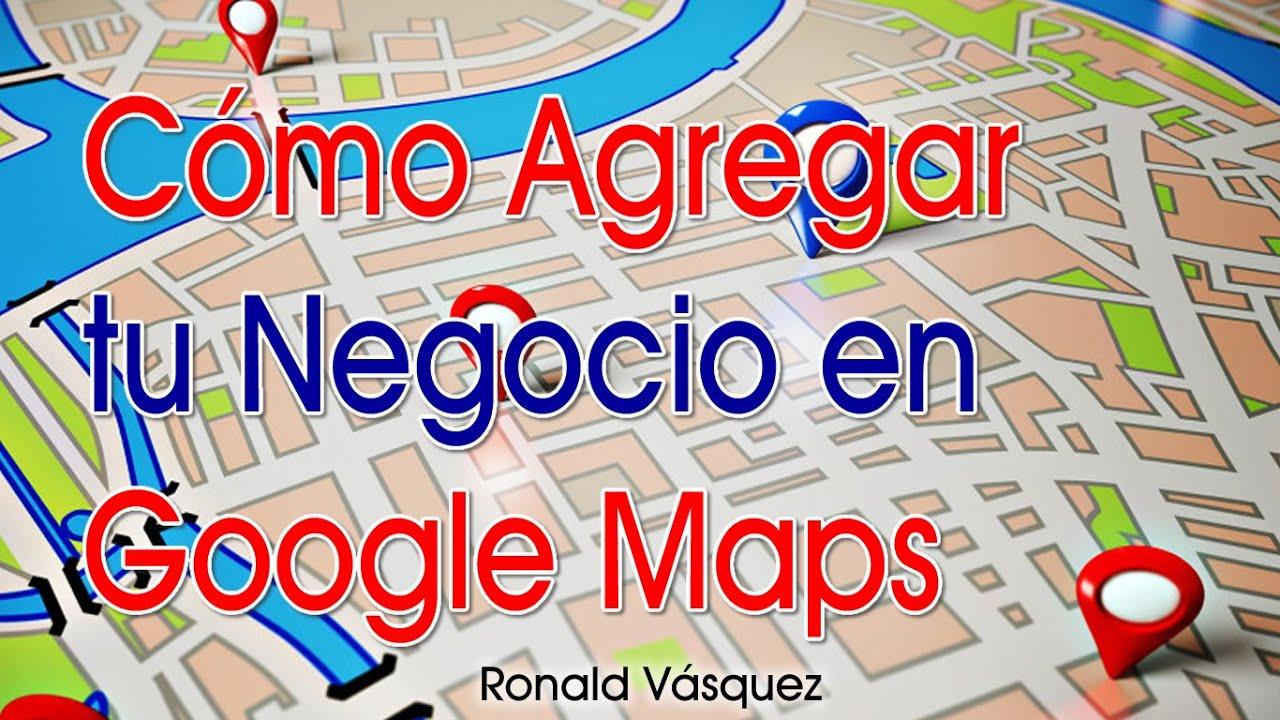 Como Agregar Tu Negocio En Google Maps Youtube