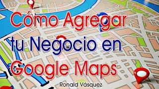 Como Agregar tu Negocio en Google Maps Free HD Video
